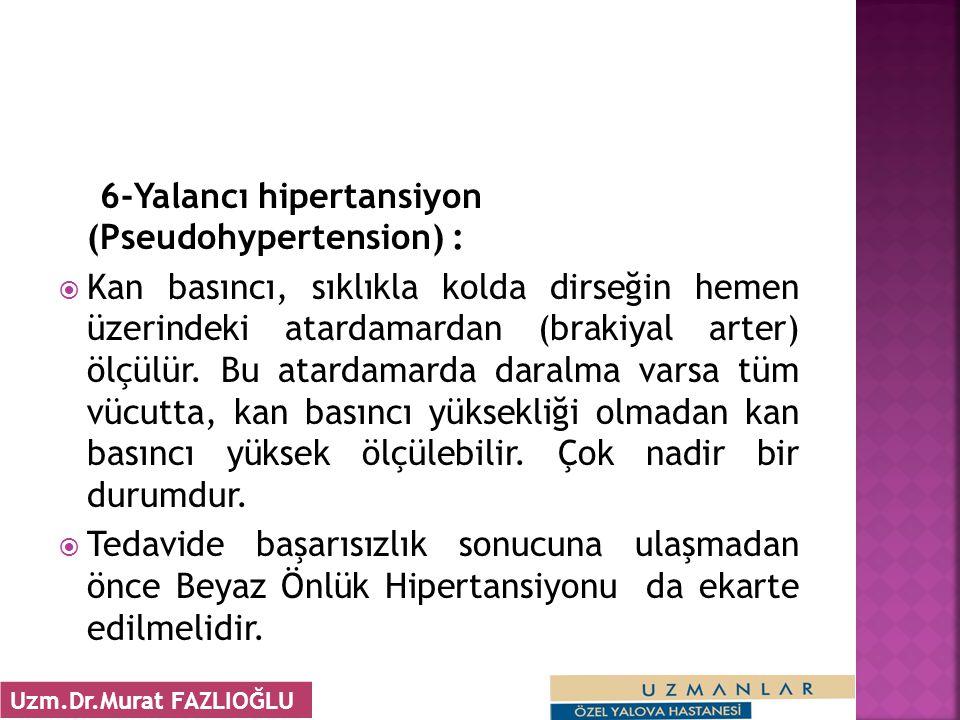 6-Yalancı hipertansiyon (Pseudohypertension) :