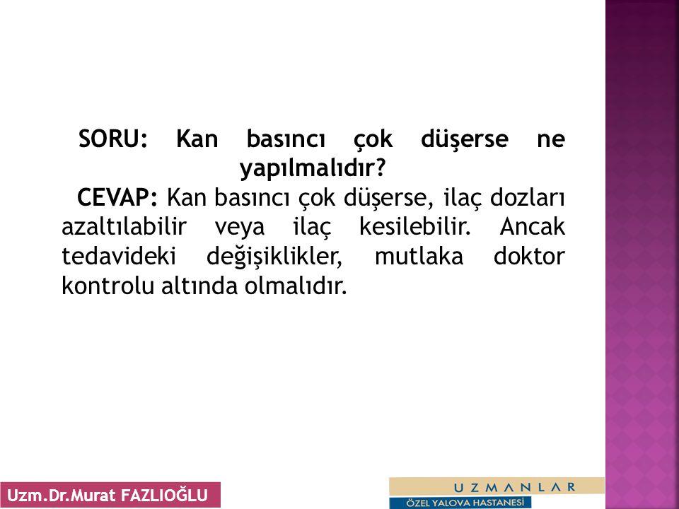 SORU: Kan basıncı çok düşerse ne yapılmalıdır