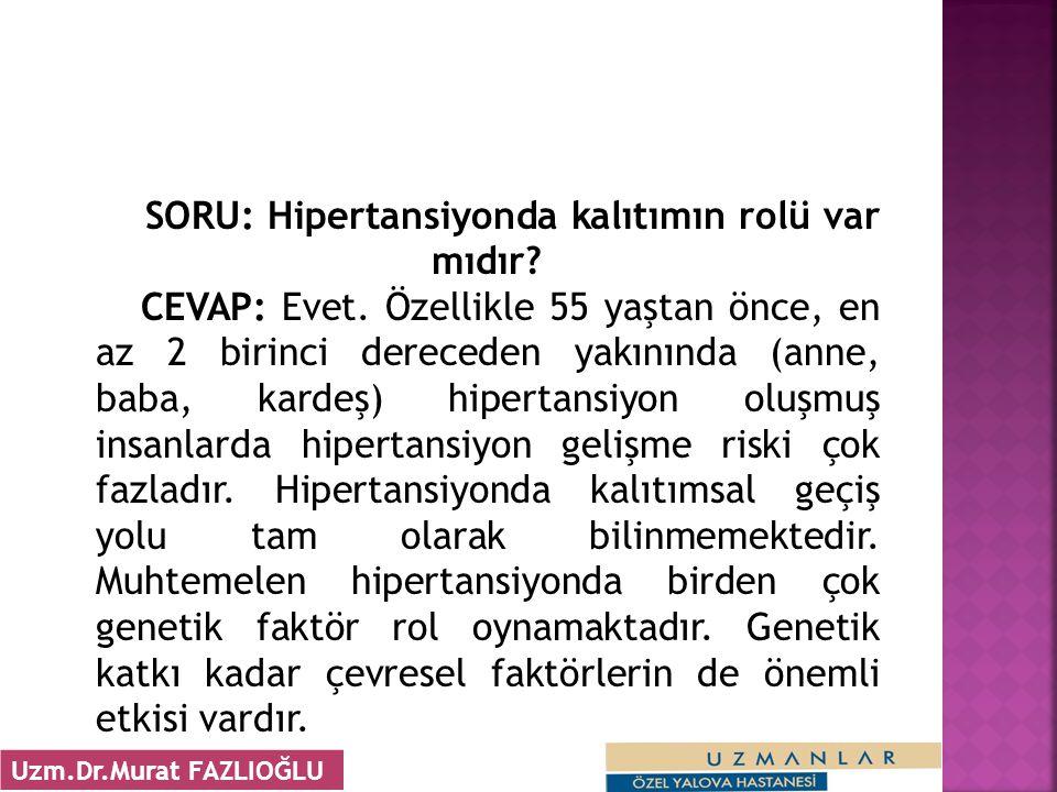 SORU: Hipertansiyonda kalıtımın rolü var mıdır. CEVAP: Evet