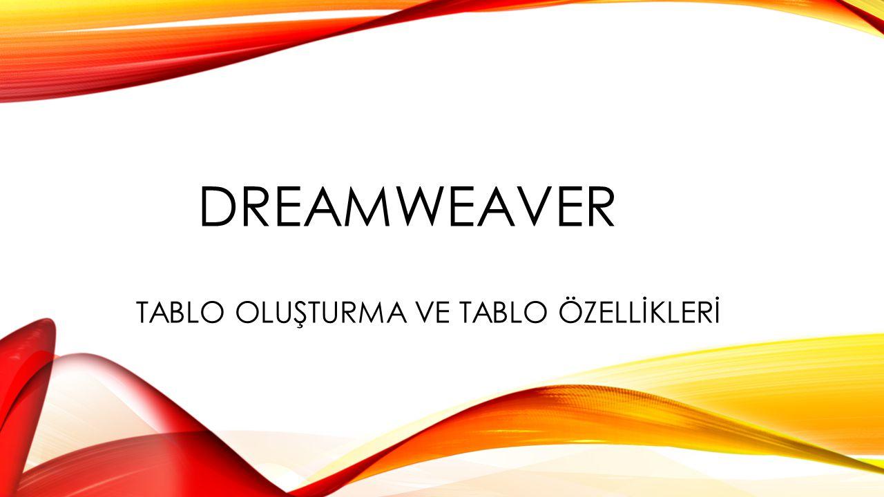 DREAMWEAVER TABLO OLUŞTURMA VE TABLO ÖZELLİKLERİ