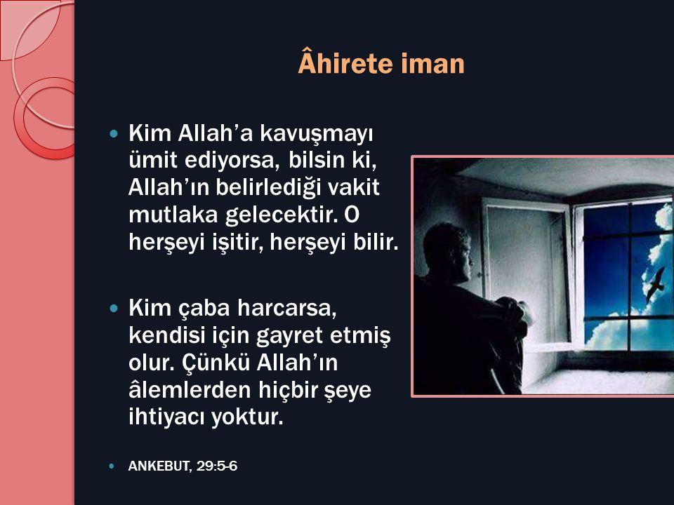 Âhirete iman Kim Allah'a kavuşmayı ümit ediyorsa, bilsin ki, Allah'ın belirlediği vakit mutlaka gelecektir. O herşeyi işitir, herşeyi bilir.