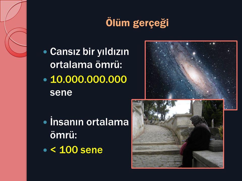 Ölüm gerçeği Cansız bir yıldızın ortalama ömrü: 10.000.000.000 sene.