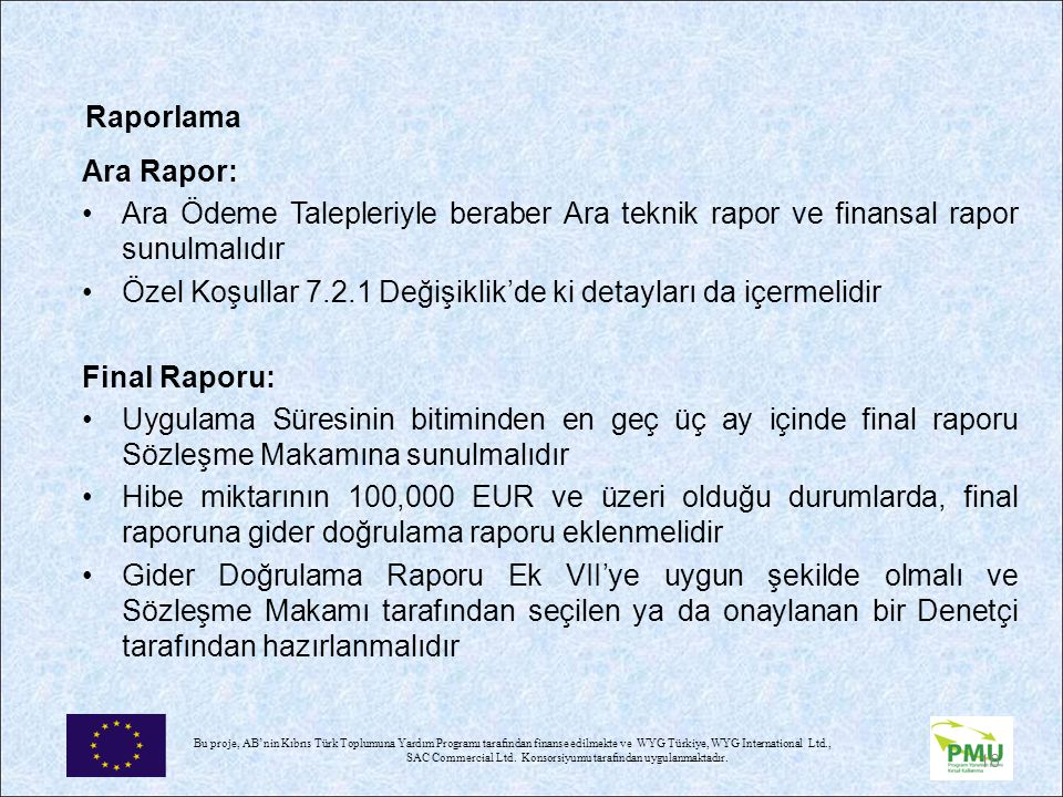 Raporlama Ara Rapor: Ara Ödeme Talepleriyle beraber Ara teknik rapor ve finansal rapor sunulmalıdır.