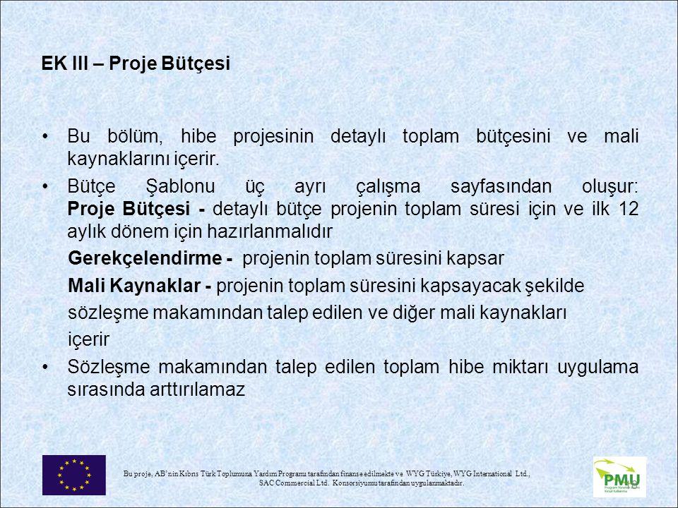 EK III – Proje Bütçesi Bu bölüm, hibe projesinin detaylı toplam bütçesini ve mali kaynaklarını içerir.