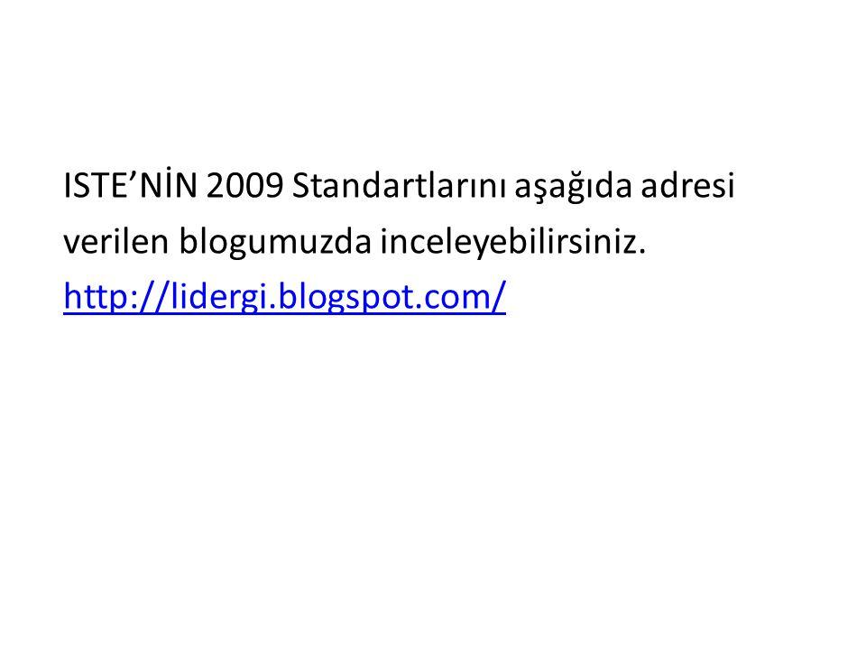 ISTE'NİN 2009 Standartlarını aşağıda adresi verilen blogumuzda inceleyebilirsiniz.