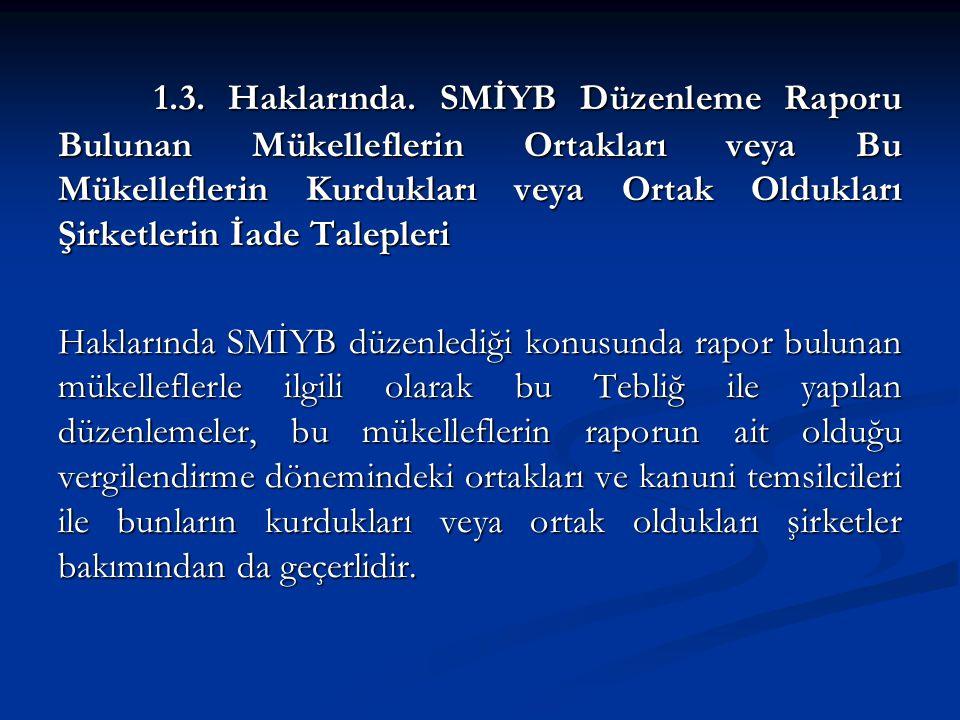 1.3. Haklarında. SMİYB Düzenleme Raporu Bulunan Mükelleflerin Ortakları veya Bu Mükelleflerin Kurdukları veya Ortak Oldukları Şirketlerin İade Talepleri