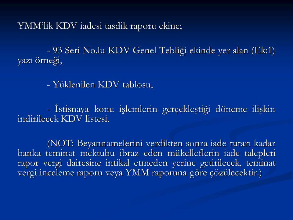 YMM'lik KDV iadesi tasdik raporu ekine; - 93 Seri No