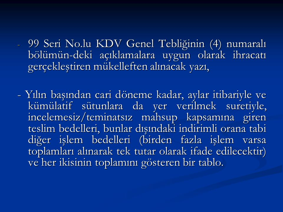 99 Seri No.lu KDV Genel Tebliğinin (4) numaralı bölümün-deki açıklamalara uygun olarak ihracatı gerçekleştiren mükelleften alınacak yazı,
