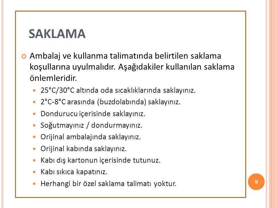 SAKLAMA Ambalaj ve kullanma talimatında belirtilen saklama koşullarına uyulmalıdır. Aşağıdakiler kullanılan saklama önlemleridir.