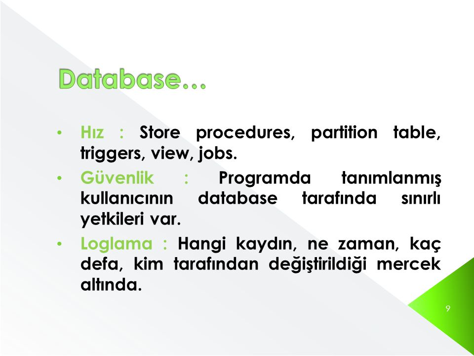 Database… Hız : Store procedures, partition table, triggers, view, jobs.