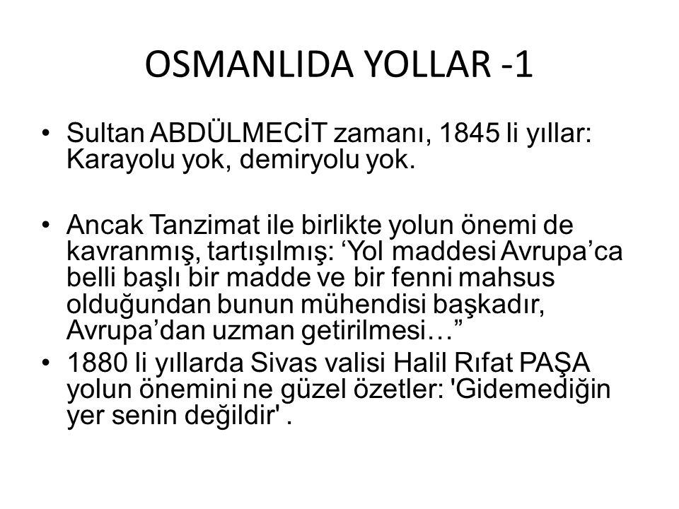 OSMANLIDA YOLLAR -1 Sultan ABDÜLMECİT zamanı, 1845 li yıllar: Karayolu yok, demiryolu yok.
