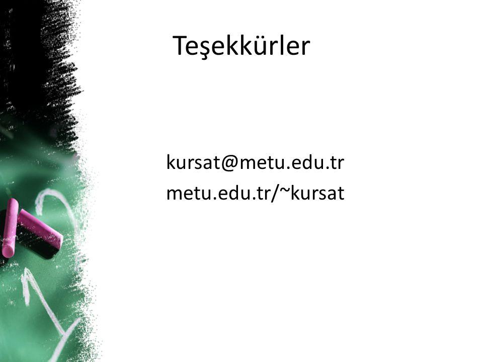 Teşekkürler kursat@metu.edu.tr metu.edu.tr/~kursat