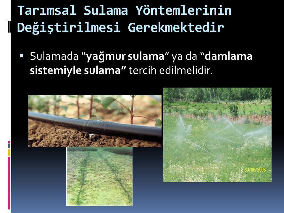 Tarımsal Sulama Yöntemlerinin Değiştirilmesi Gerekmektedir