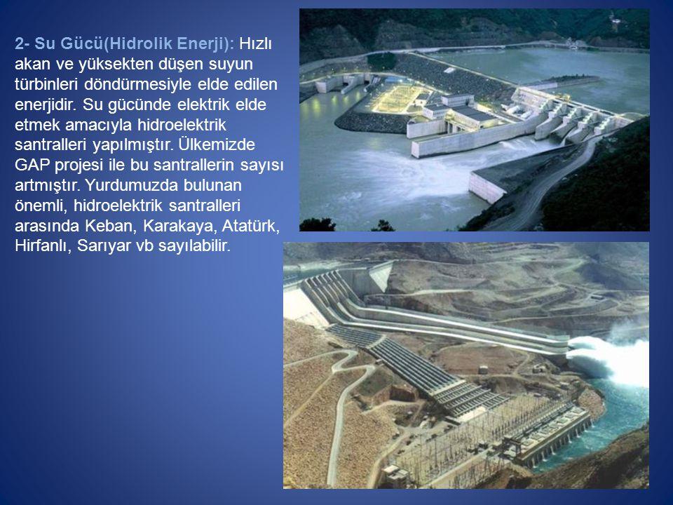 2- Su Gücü(Hidrolik Enerji): Hızlı akan ve yüksekten düşen suyun türbinleri döndürmesiyle elde edilen enerjidir.