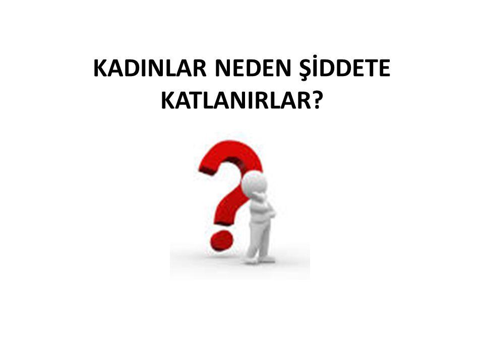KADINLAR NEDEN ŞİDDETE KATLANIRLAR