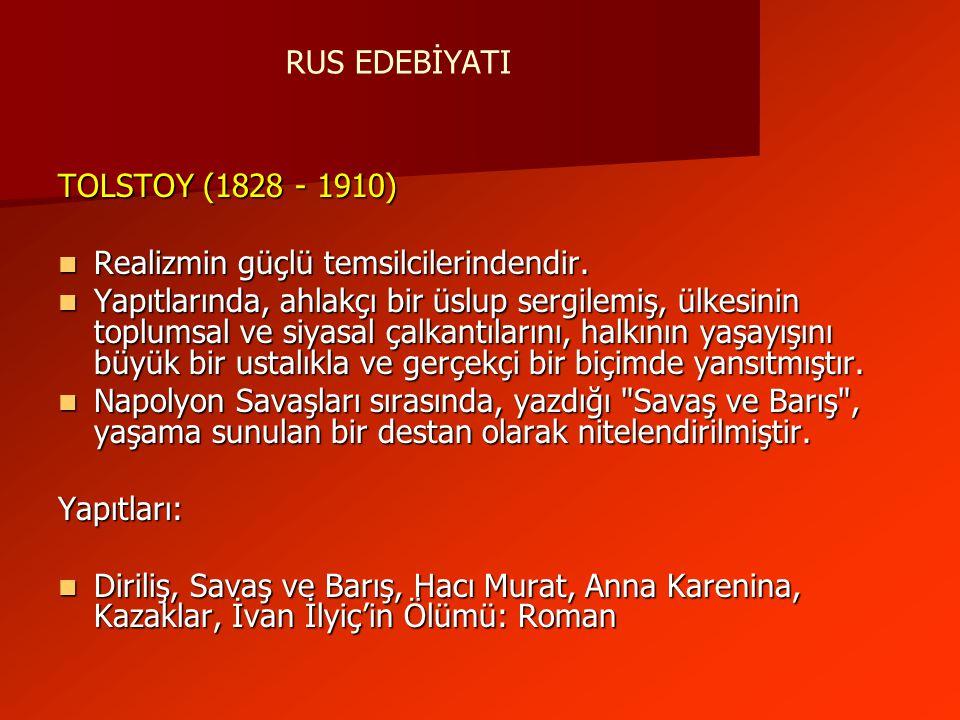 RUS EDEBİYATI TOLSTOY (1828 - 1910) Realizmin güçlü temsilcilerindendir.
