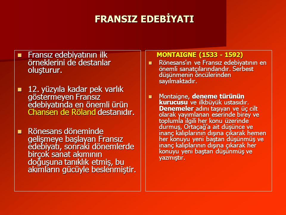 FRANSIZ EDEBİYATI Fransız edebiyatının ilk örneklerini de destanlar oluşturur.