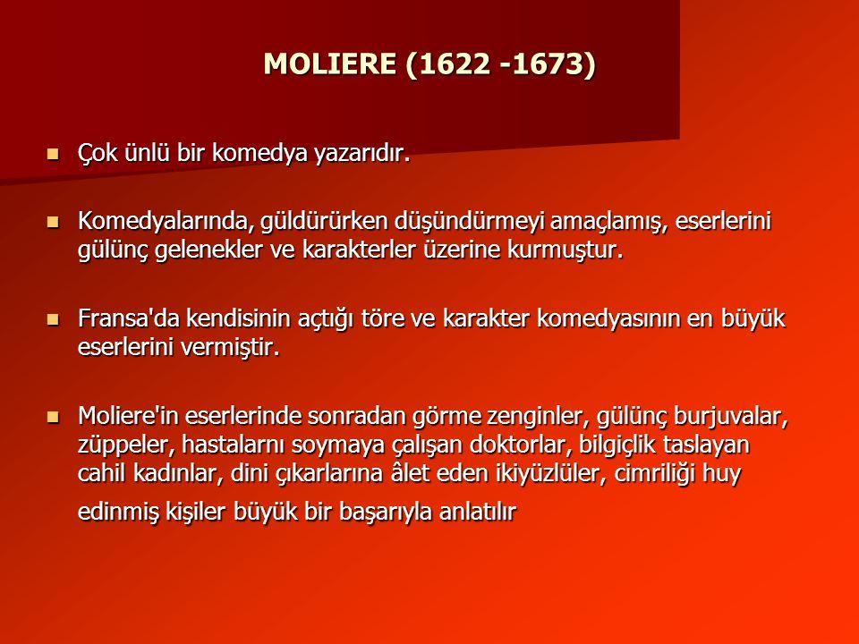 MOLIERE (1622 -1673) Çok ünlü bir komedya yazarıdır.