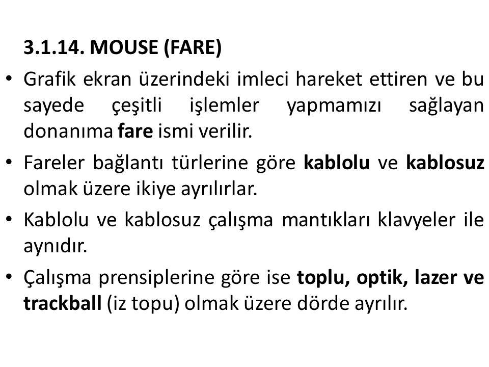3.1.14. MOUSE (FARE) Grafik ekran üzerindeki imleci hareket ettiren ve bu sayede çeşitli işlemler yapmamızı sağlayan donanıma fare ismi verilir.
