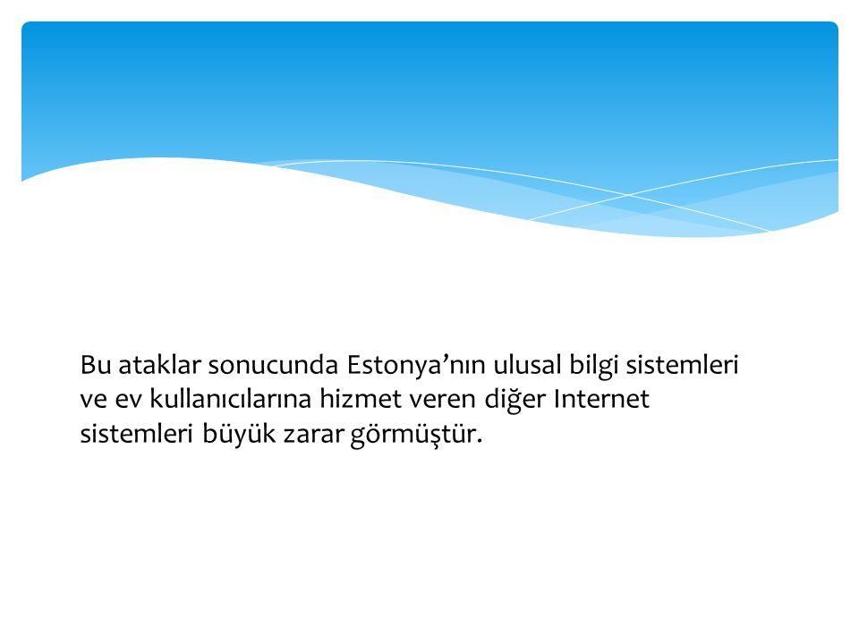 Bu ataklar sonucunda Estonya'nın ulusal bilgi sistemleri ve ev kullanıcılarına hizmet veren diğer Internet sistemleri büyük zarar görmüştür.
