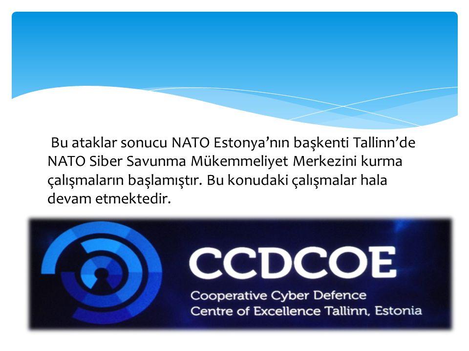 Bu ataklar sonucu NATO Estonya'nın başkenti Tallinn'de NATO Siber Savunma Mükemmeliyet Merkezini kurma çalışmaların başlamıştır.