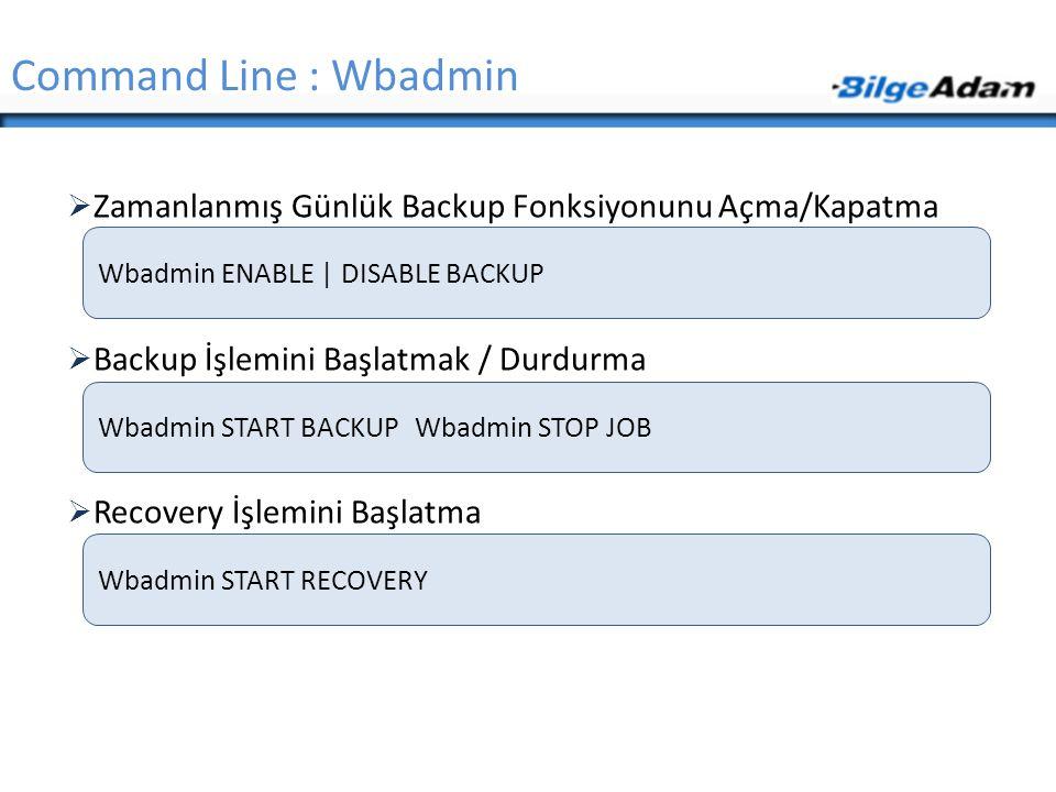 Command Line : Wbadmin Zamanlanmış Günlük Backup Fonksiyonunu Açma/Kapatma. Backup İşlemini Başlatmak / Durdurma.