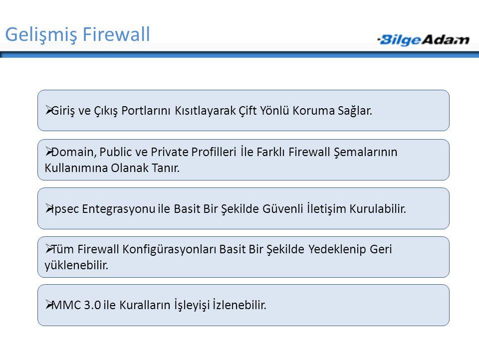 Gelişmiş Firewall Giriş ve Çıkış Portlarını Kısıtlayarak Çift Yönlü Koruma Sağlar.