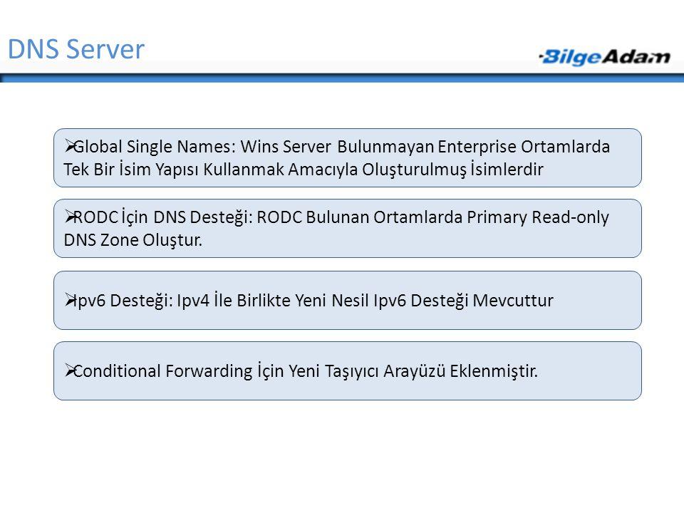 DNS Server Global Single Names: Wins Server Bulunmayan Enterprise Ortamlarda Tek Bir İsim Yapısı Kullanmak Amacıyla Oluşturulmuş İsimlerdir.