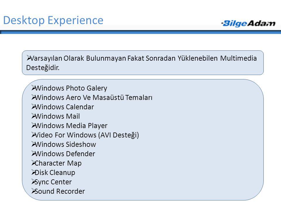 Desktop Experience Varsayılan Olarak Bulunmayan Fakat Sonradan Yüklenebilen Multimedia Desteğidir. Windows Photo Galery.