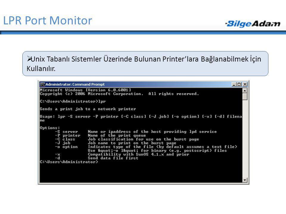 LPR Port Monitor Unix Tabanlı Sistemler Üzerinde Bulunan Printer'lara Bağlanabilmek İçin Kullanılır.