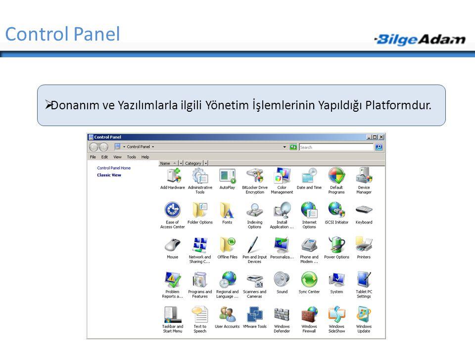 Control Panel Donanım ve Yazılımlarla ilgili Yönetim İşlemlerinin Yapıldığı Platformdur.