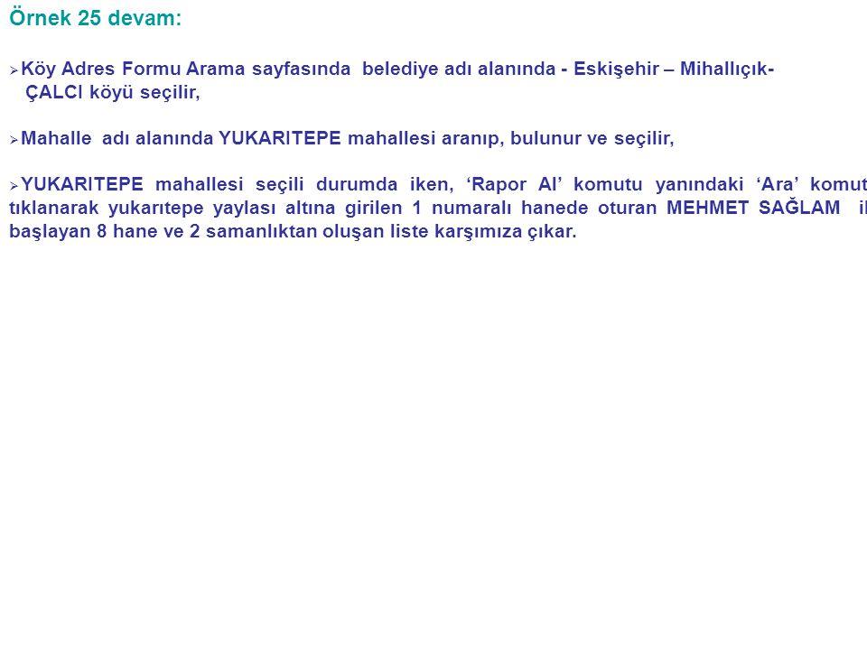 Örnek 25 devam: Köy Adres Formu Arama sayfasında belediye adı alanında - Eskişehir – Mihallıçık- ÇALCI köyü seçilir,