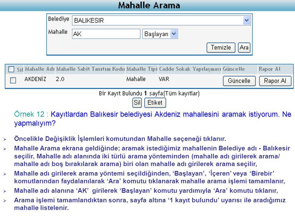 Örnek 12 : Kayıtlardan Balıkesir belediyesi Akdeniz mahallesini aramak istiyorum. Ne yapmalıyım