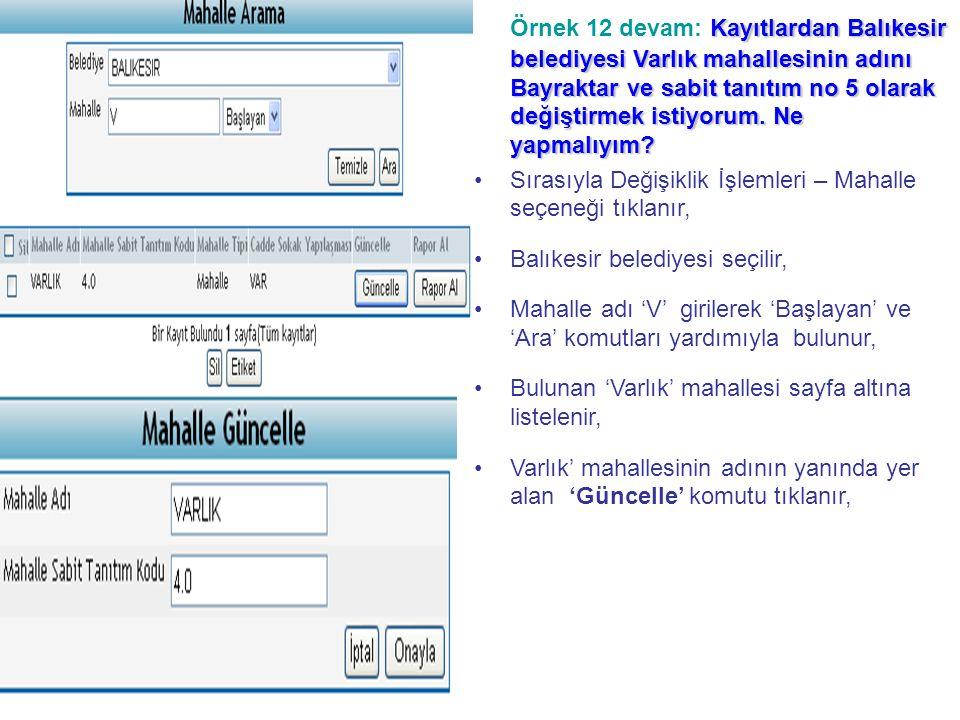 Örnek 12 devam: Kayıtlardan Balıkesir belediyesi Varlık mahallesinin adını Bayraktar ve sabit tanıtım no 5 olarak değiştirmek istiyorum. Ne yapmalıyım