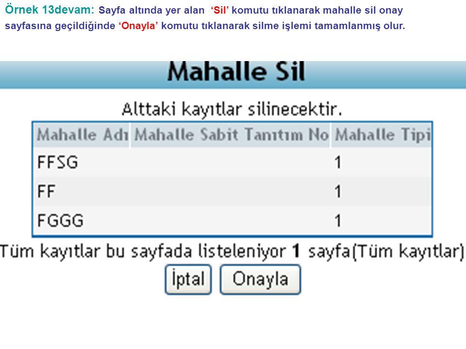 Örnek 13devam: Sayfa altında yer alan 'Sil' komutu tıklanarak mahalle sil onay