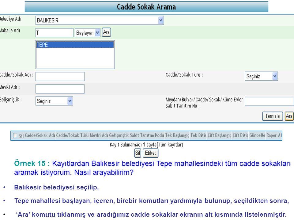 Örnek 15 : Kayıtlardan Balıkesir belediyesi Tepe mahallesindeki tüm cadde sokakları aramak istiyorum. Nasıl arayabilirim