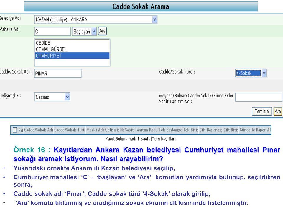 Örnek 16 : Kayıtlardan Ankara Kazan belediyesi Cumhuriyet mahallesi Pınar sokağı aramak istiyorum. Nasıl arayabilirim