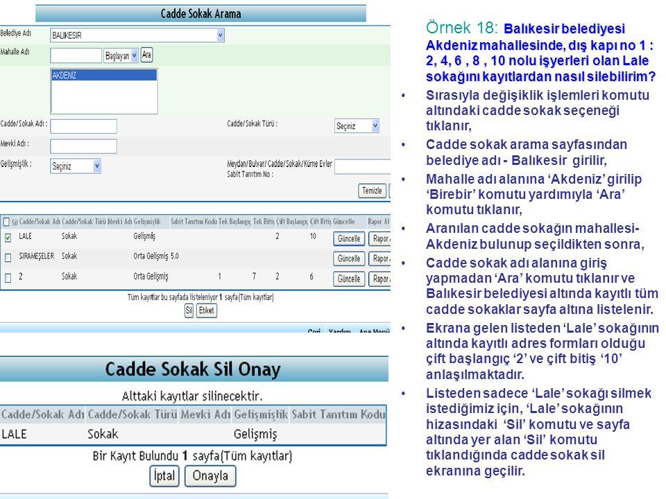 Örnek 18: Balıkesir belediyesi Akdeniz mahallesinde, dış kapı no 1 : 2, 4, 6 , 8 , 10 nolu işyerleri olan Lale sokağını kayıtlardan nasıl silebilirim