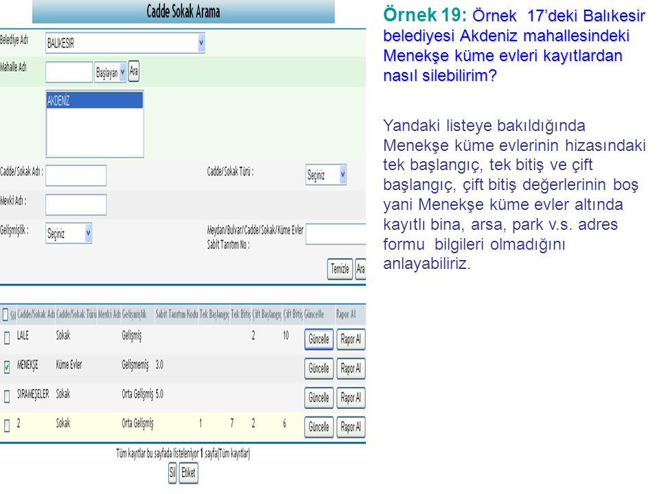 Örnek 19: Örnek 17'deki Balıkesir belediyesi Akdeniz mahallesindeki Menekşe küme evleri kayıtlardan nasıl silebilirim