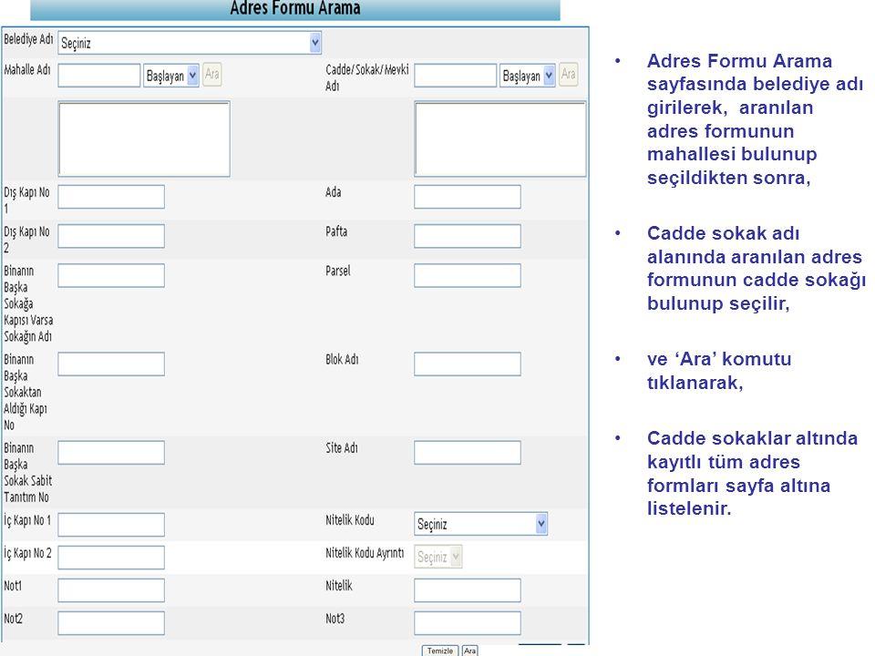 Adres Formu Arama sayfasında belediye adı girilerek, aranılan adres formunun mahallesi bulunup seçildikten sonra,