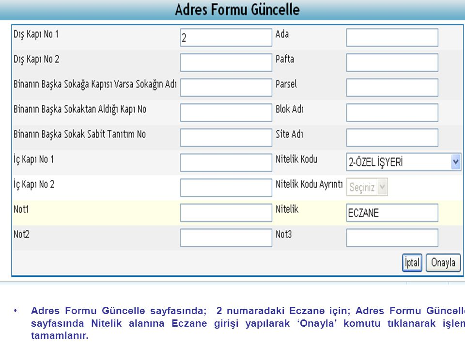 Adres Formu Güncelle sayfasında; 2 numaradaki Eczane için; Adres Formu Güncelle sayfasında Nitelik alanına Eczane girişi yapılarak 'Onayla' komutu tıklanarak işlem tamamlanır.