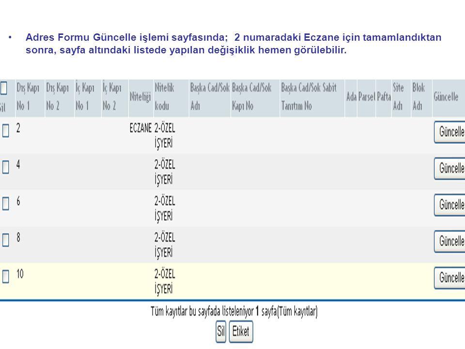 Adres Formu Güncelle işlemi sayfasında; 2 numaradaki Eczane için tamamlandıktan sonra, sayfa altındaki listede yapılan değişiklik hemen görülebilir.