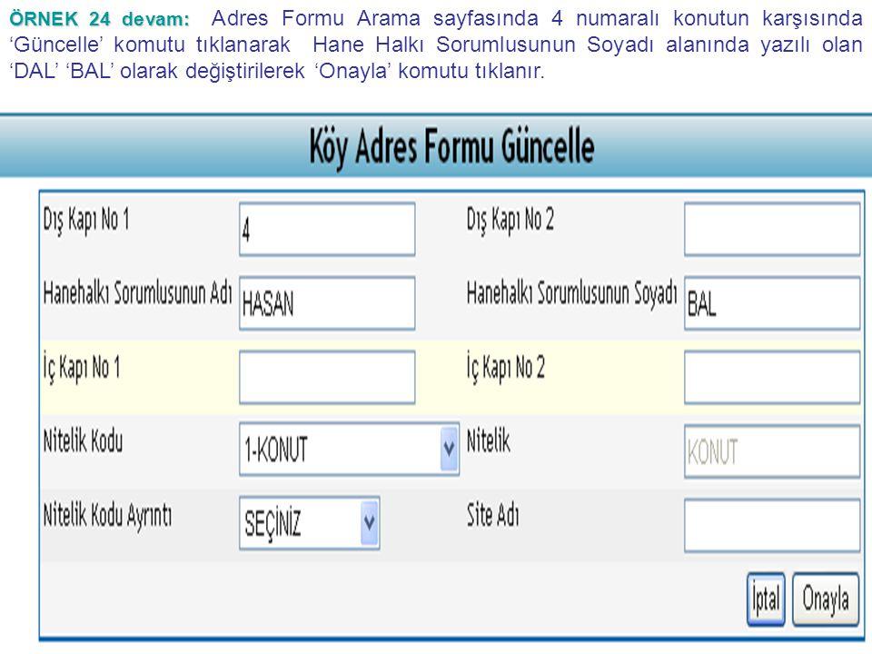 ÖRNEK 24 devam: Adres Formu Arama sayfasında 4 numaralı konutun karşısında 'Güncelle' komutu tıklanarak Hane Halkı Sorumlusunun Soyadı alanında yazılı olan 'DAL' 'BAL' olarak değiştirilerek 'Onayla' komutu tıklanır.