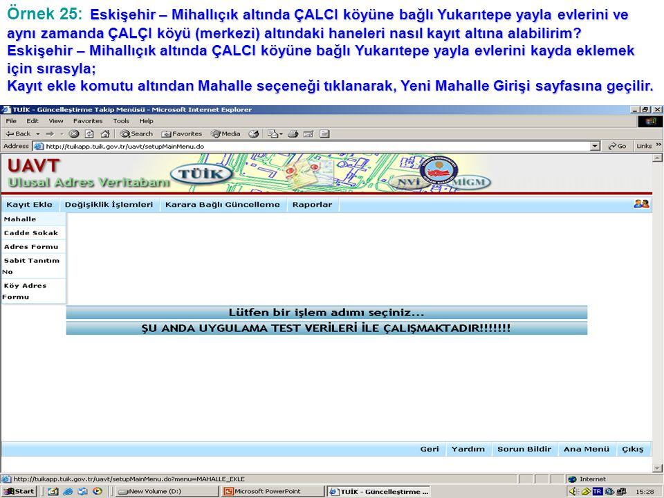 Örnek 25: Eskişehir – Mihallıçık altında ÇALCI köyüne bağlı Yukarıtepe yayla evlerini ve aynı zamanda ÇALÇI köyü (merkezi) altındaki haneleri nasıl kayıt altına alabilirim