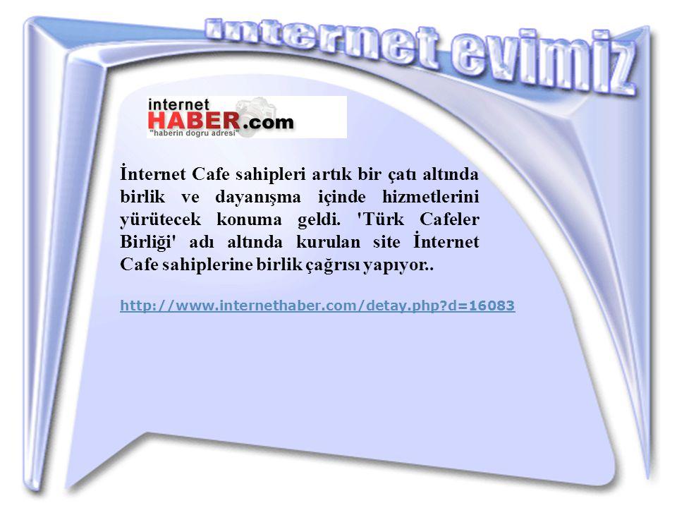 İnternet Cafe sahipleri artık bir çatı altında birlik ve dayanışma içinde hizmetlerini yürütecek konuma geldi. Türk Cafeler Birliği adı altında kurulan site İnternet Cafe sahiplerine birlik çağrısı yapıyor..