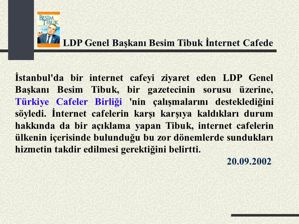 LDP Genel Başkanı Besim Tibuk İnternet Cafede