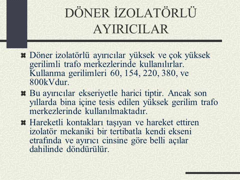 DÖNER İZOLATÖRLÜ AYIRICILAR