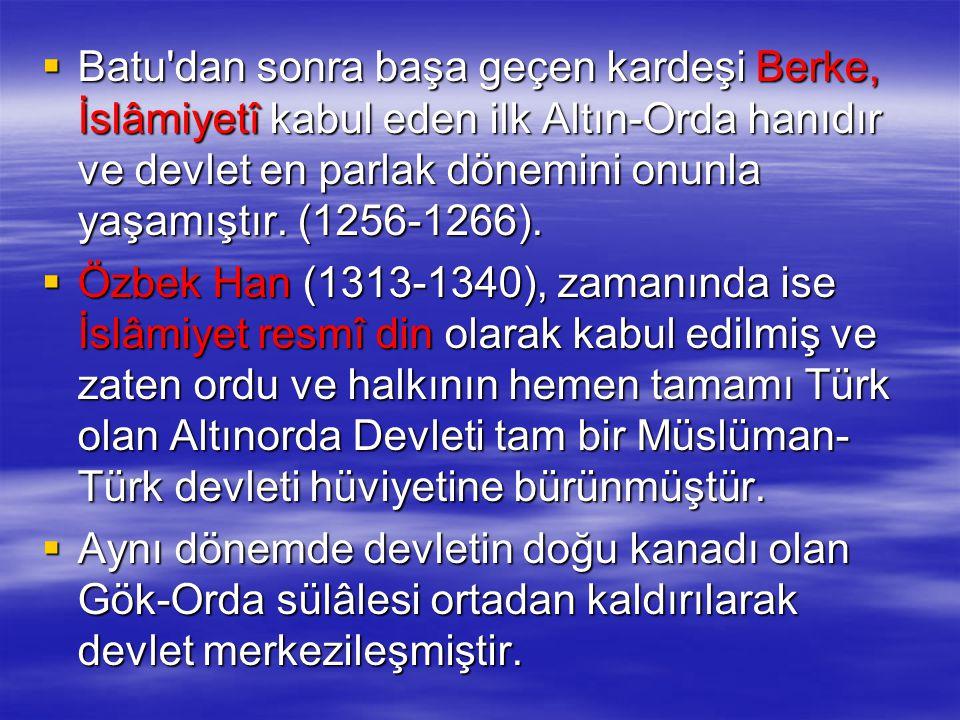 Batu dan sonra başa geçen kardeşi Berke, İslâmiyetî kabul eden ilk Altın-Orda hanıdır ve devlet en parlak dönemini onunla yaşamıştır. (1256-1266).