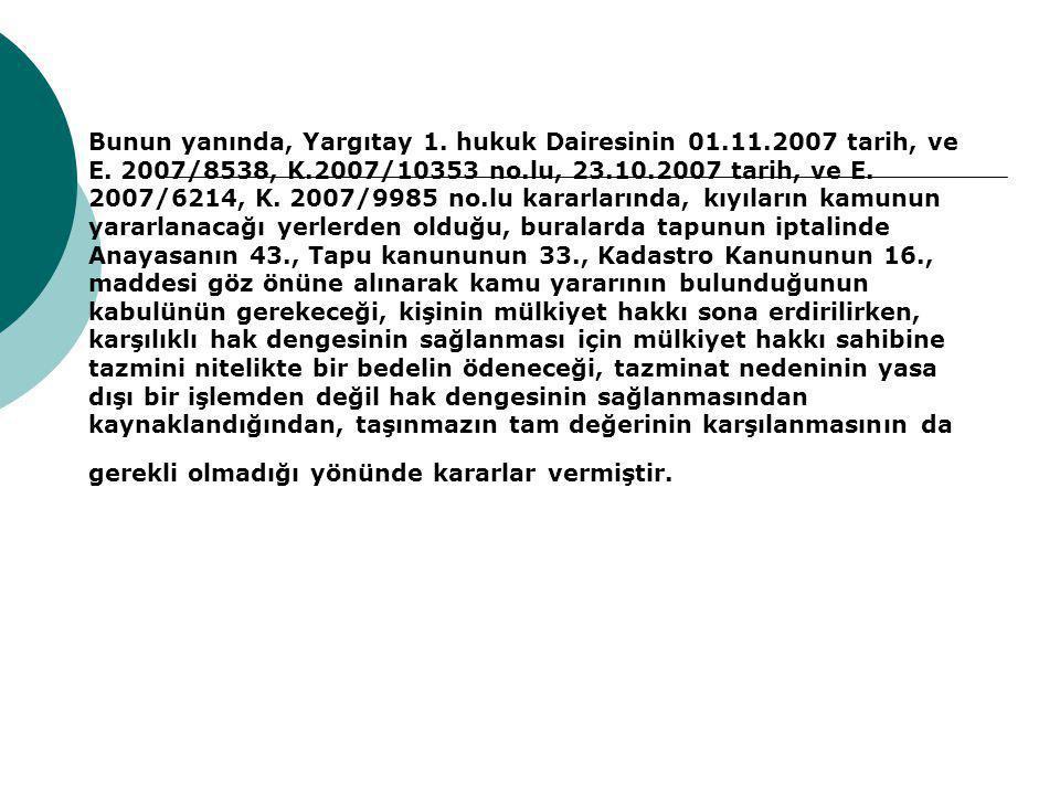 Bunun yanında, Yargıtay 1. hukuk Dairesinin 01. 11. 2007 tarih, ve E