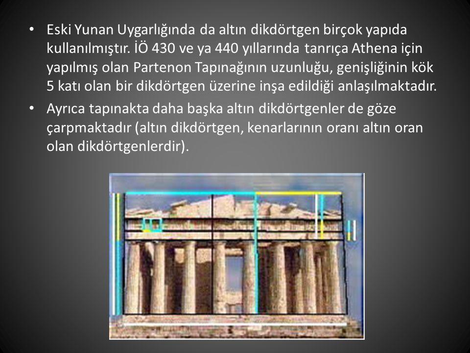 Eski Yunan Uygarlığında da altın dikdörtgen birçok yapıda kullanılmıştır. İÖ 430 ve ya 440 yıllarında tanrıça Athena için yapılmış olan Partenon Tapınağının uzunluğu, genişliğinin kök 5 katı olan bir dikdörtgen üzerine inşa edildiği anlaşılmaktadır.